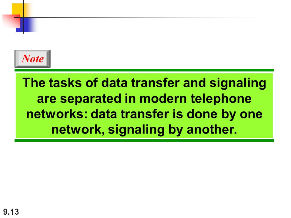 Note The tasks of data transfer and signaling are separated in modern telephone networks: data transfer is done by one network, signaling by another.