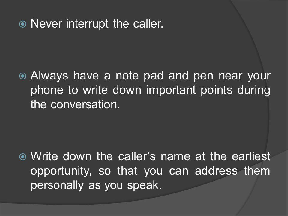 Never interrupt the caller.