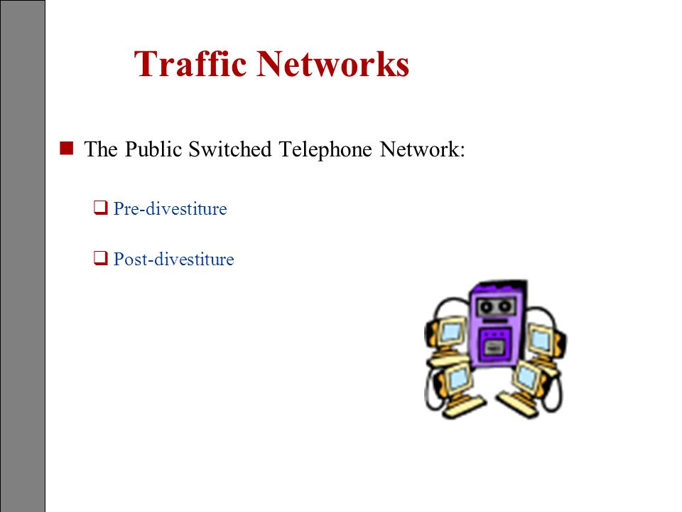 Traffic Networks The Public Switched Telephone Network: