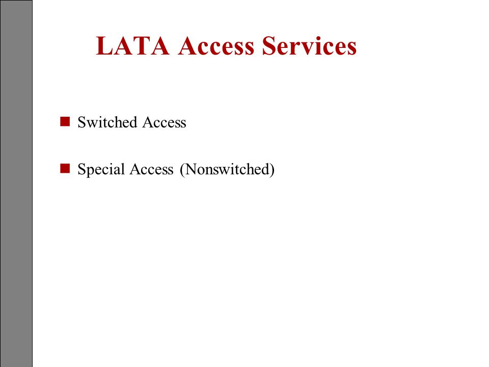 LATA Access Services Switched Access Special Access (Nonswitched)