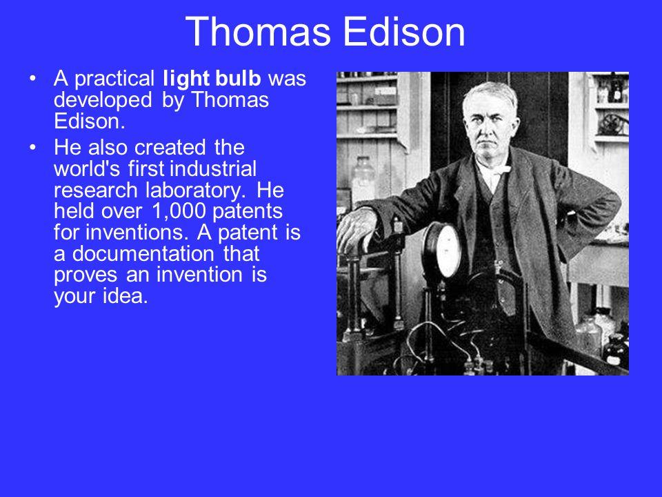Thomas Edison A practical light bulb was developed by Thomas Edison.