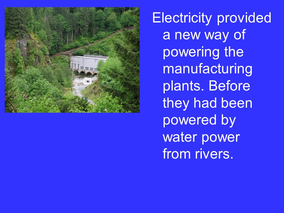 Electricity provided a new way of powering the manufacturing plants