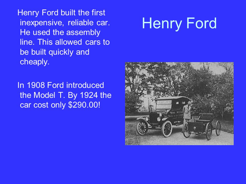 Henry Ford built the first inexpensive, reliable car