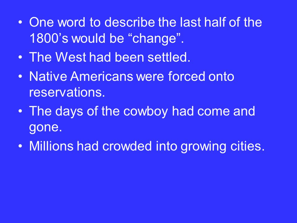 One word to describe the last half of the 1800's would be change .