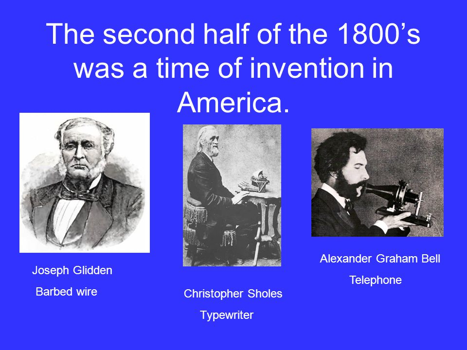 The second half of the 1800's was a time of invention in America.