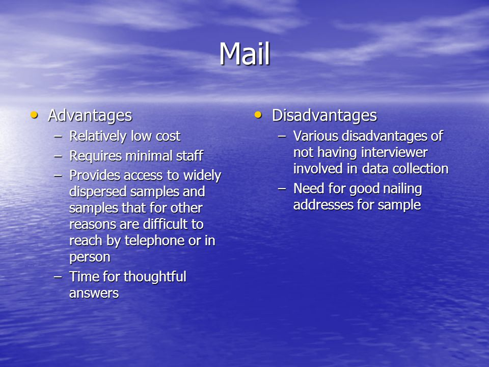 Mail Advantages Disadvantages Relatively low cost
