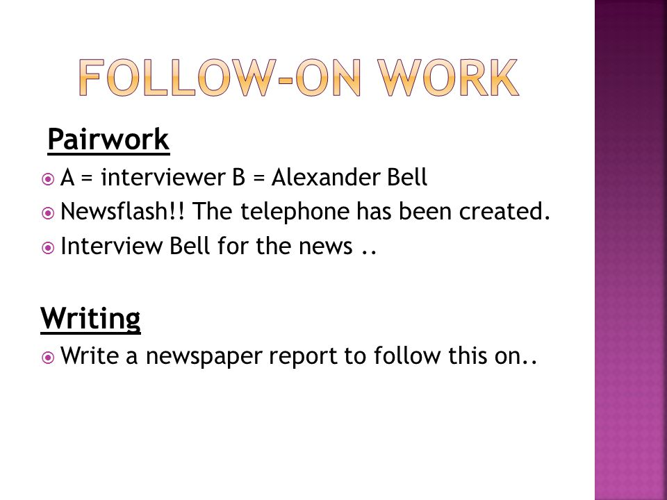 Follow-On Work Writing Pairwork A = interviewer B = Alexander Bell