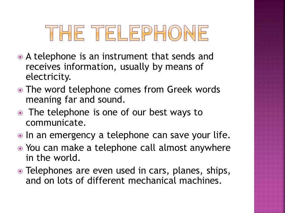 The Telephone A telephone is an instrument that sends and receives information, usually by means of electricity.