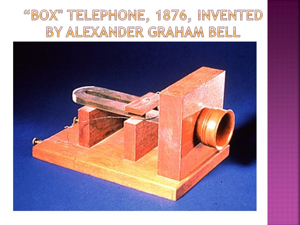 Box Telephone, 1876, invented by Alexander Graham Bell