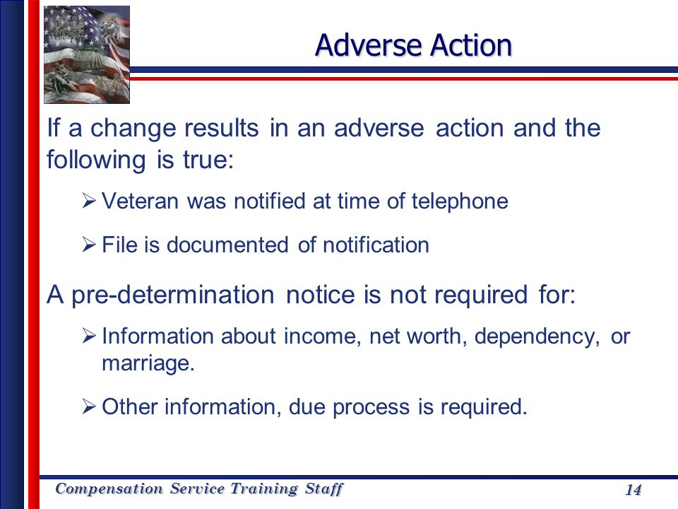 Adverse Action If a change results in an adverse action and the following is true: Veteran was notified at time of telephone.