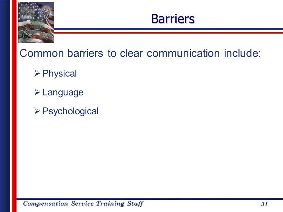 Barriers Common barriers to clear communication include: Physical