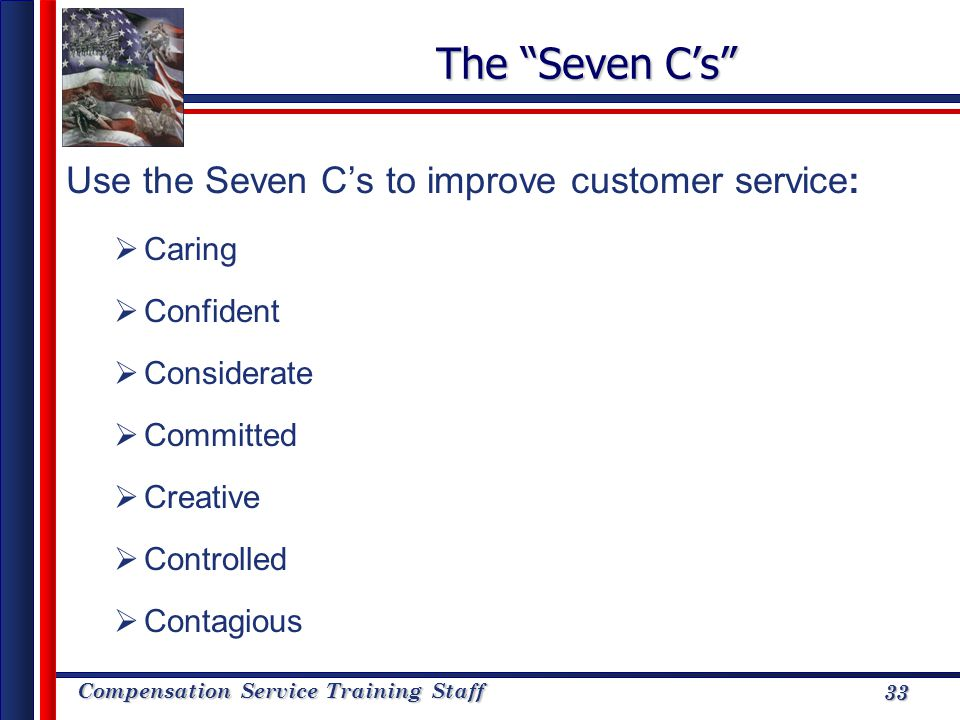 The Seven C's Use the Seven C's to improve customer service: Caring