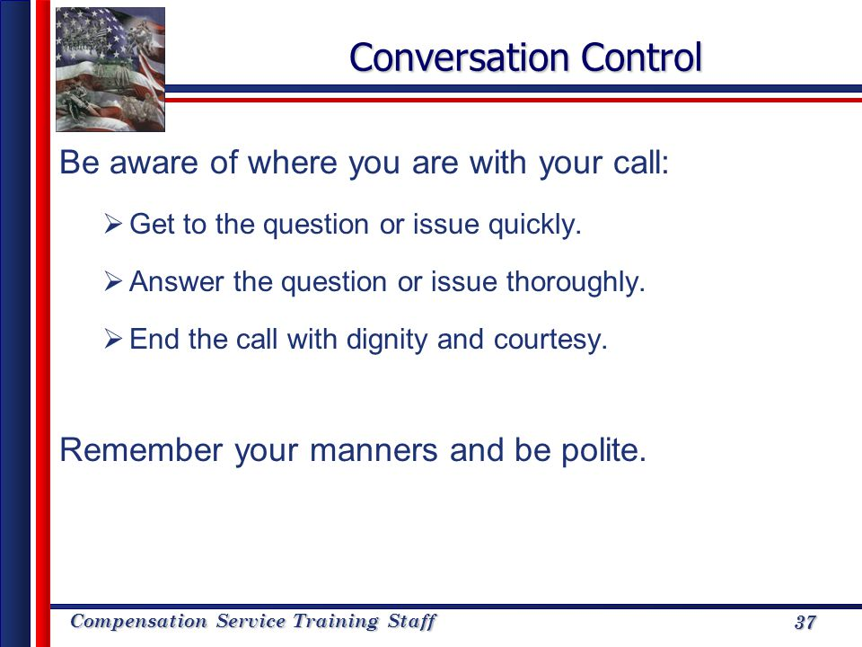 Conversation Control Be aware of where you are with your call: