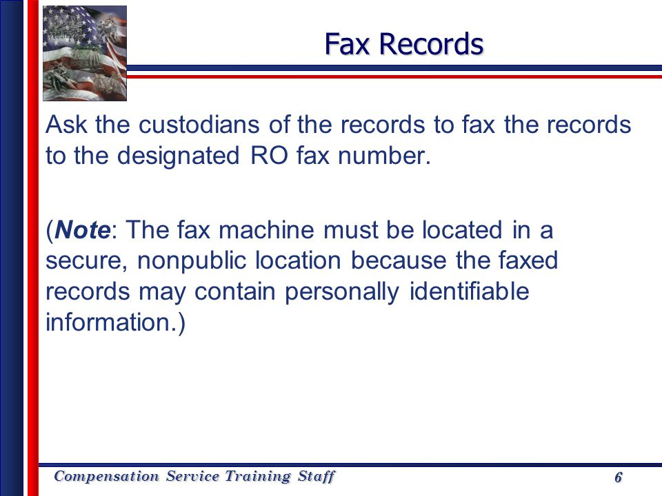 Fax Records Ask the custodians of the records to fax the records to the designated RO fax number.