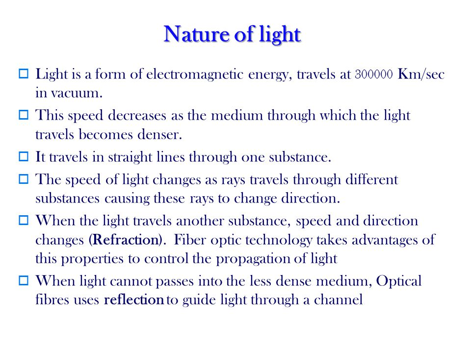 Nature of light Light is a form of electromagnetic energy, travels at 300000 Km/sec in vacuum.