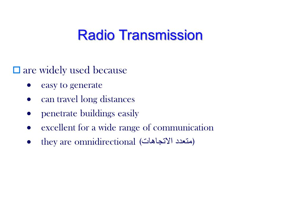 Radio Transmission are widely used because · easy to generate