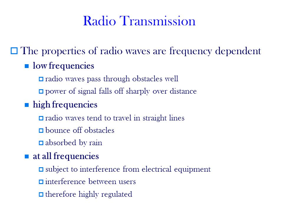 Radio Transmission The properties of radio waves are frequency dependent. low frequencies. radio waves pass through obstacles well.