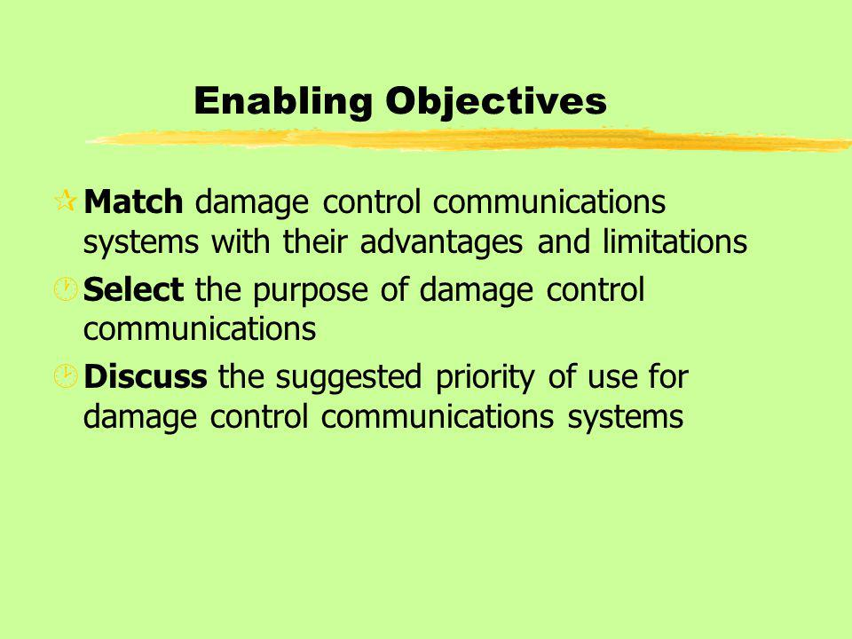 Enabling Objectives Match damage control communications systems with their advantages and limitations.
