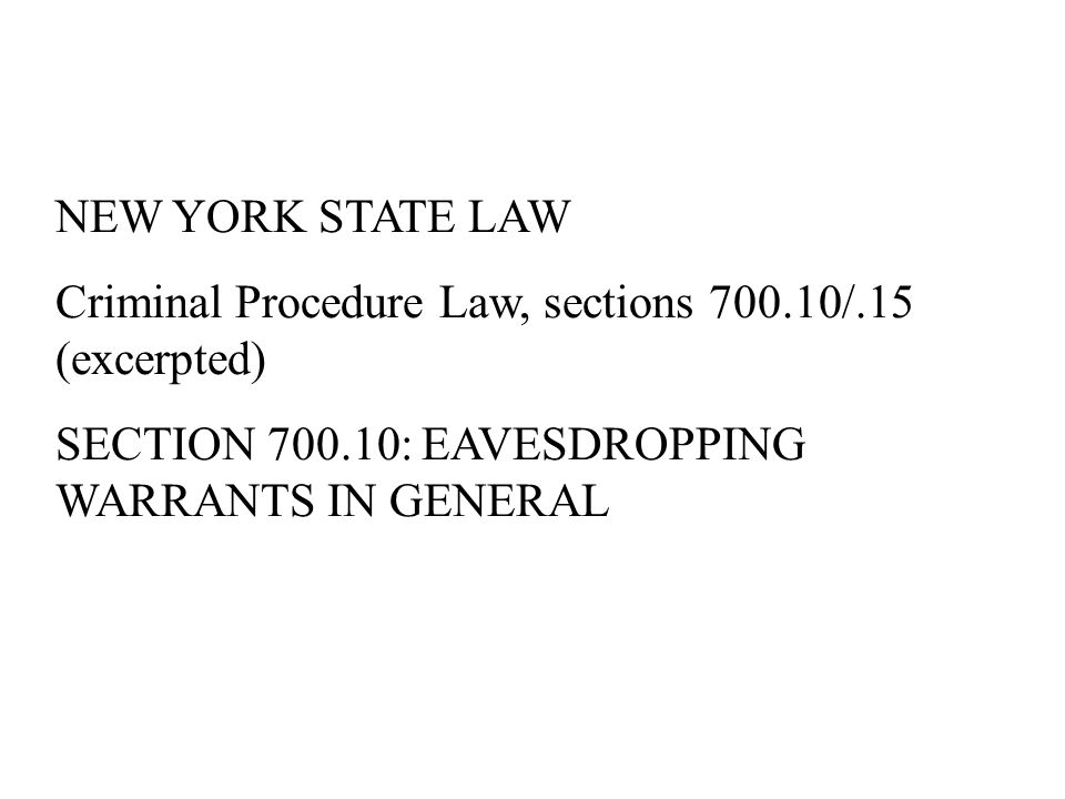 NEW YORK STATE LAW Criminal Procedure Law, sections 700.10/.15 (excerpted) SECTION 700.10: EAVESDROPPING WARRANTS IN GENERAL.