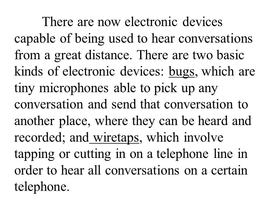There are now electronic devices capable of being used to hear conversations from a great distance.