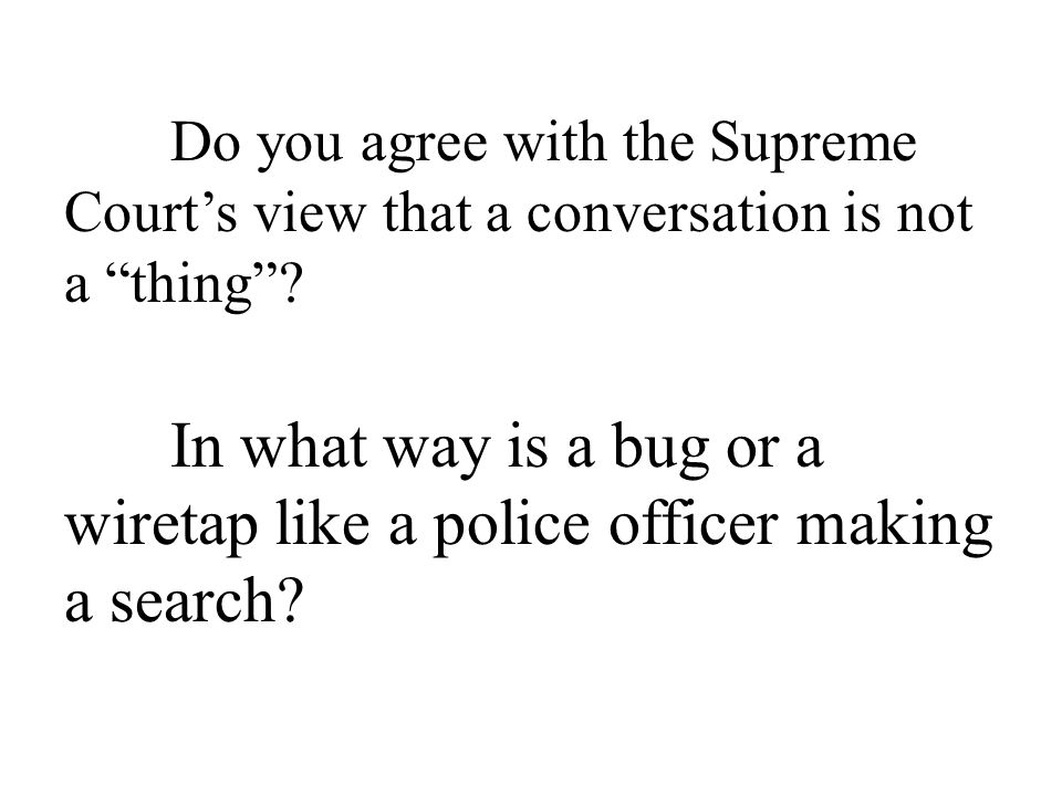Do you agree with the Supreme Court's view that a conversation is not a thing