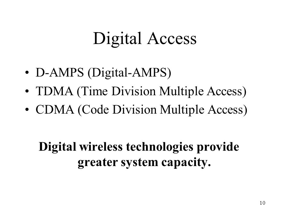 Digital wireless technologies provide greater system capacity.