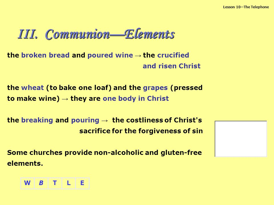 Communion—Elements the broken bread and poured wine → the crucified