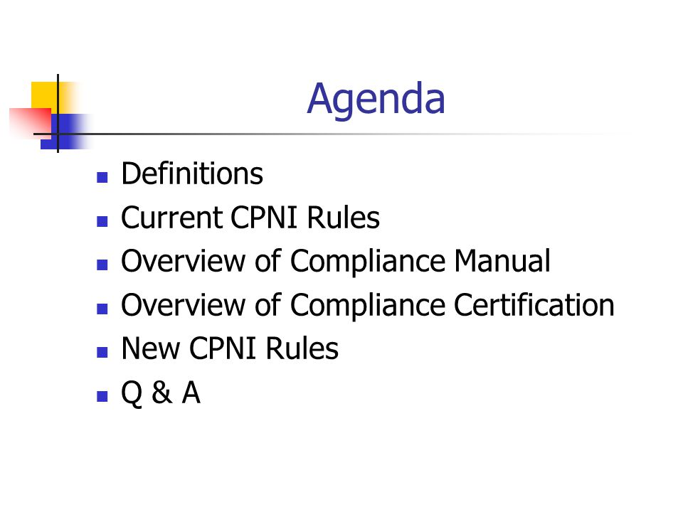 Agenda Definitions Current CPNI Rules Overview of Compliance Manual