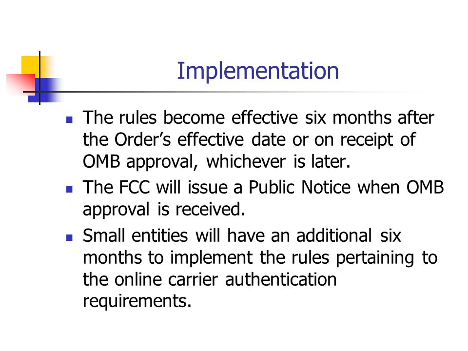 Implementation The rules become effective six months after the Order's effective date or on receipt of OMB approval, whichever is later.