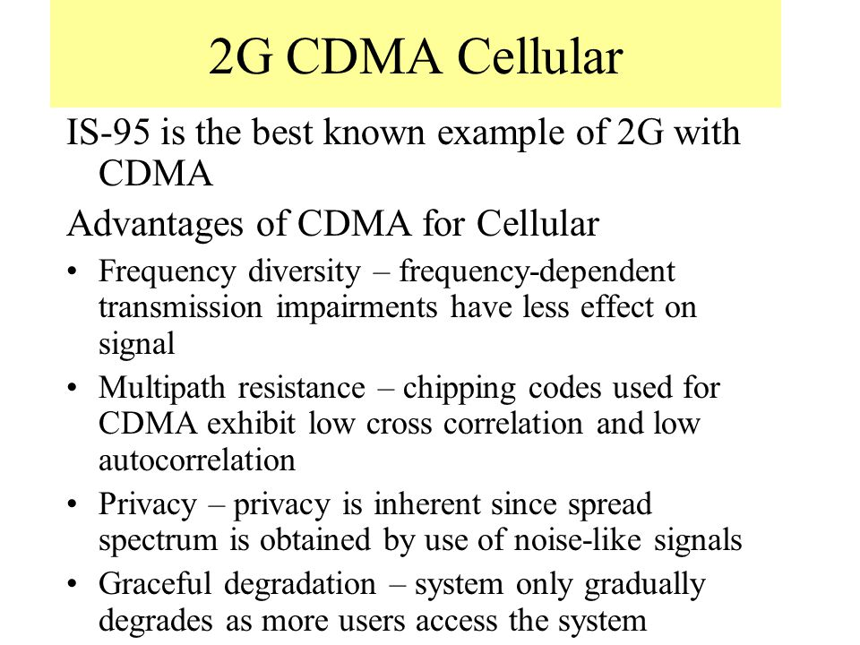 2G CDMA Cellular IS-95 is the best known example of 2G with CDMA