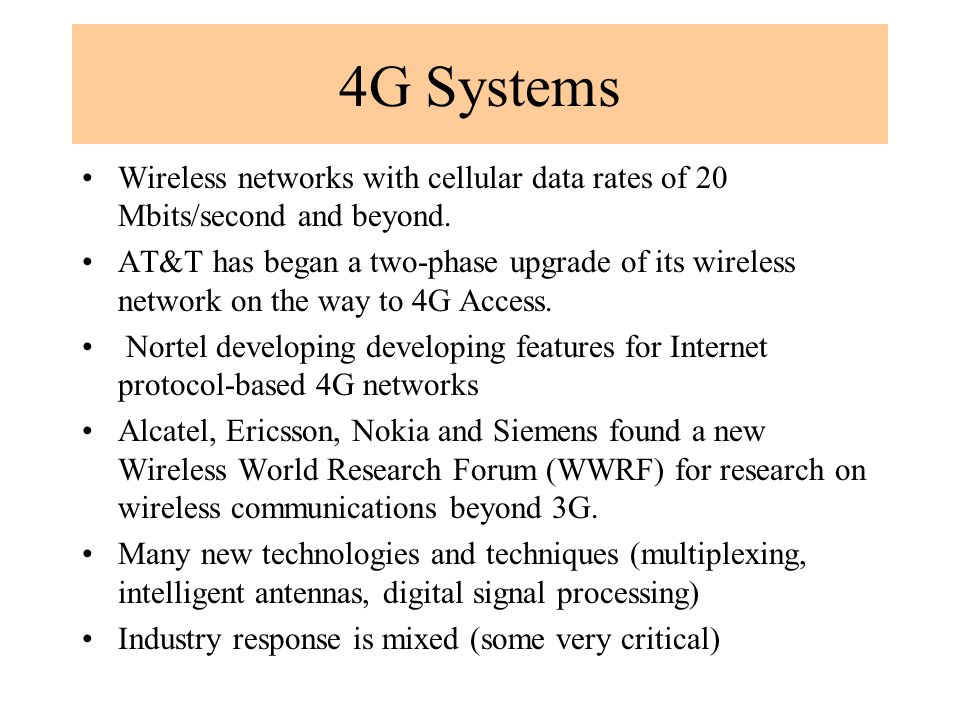 4G Systems Wireless networks with cellular data rates of 20 Mbits/second and beyond.