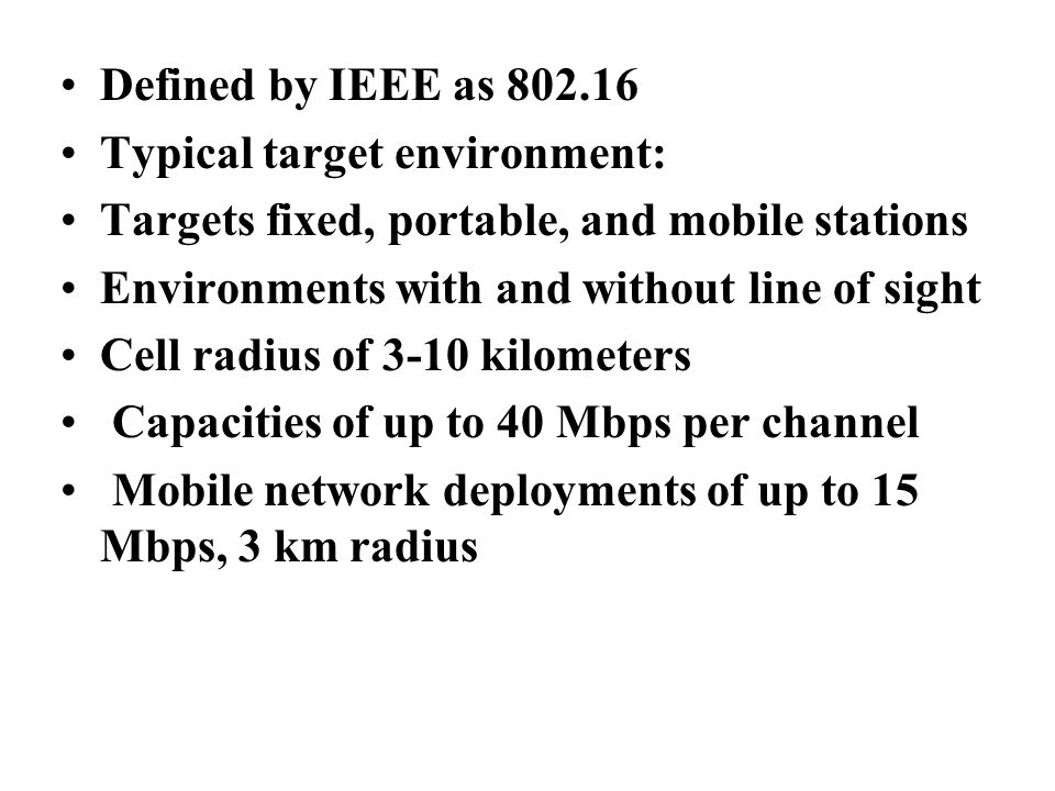 Defined by IEEE as 802.16 Typical target environment: Targets fixed, portable, and mobile stations.