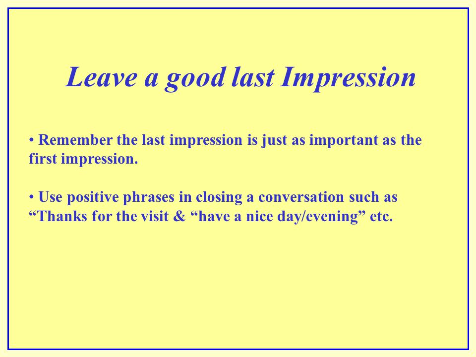 Leave a good last Impression
