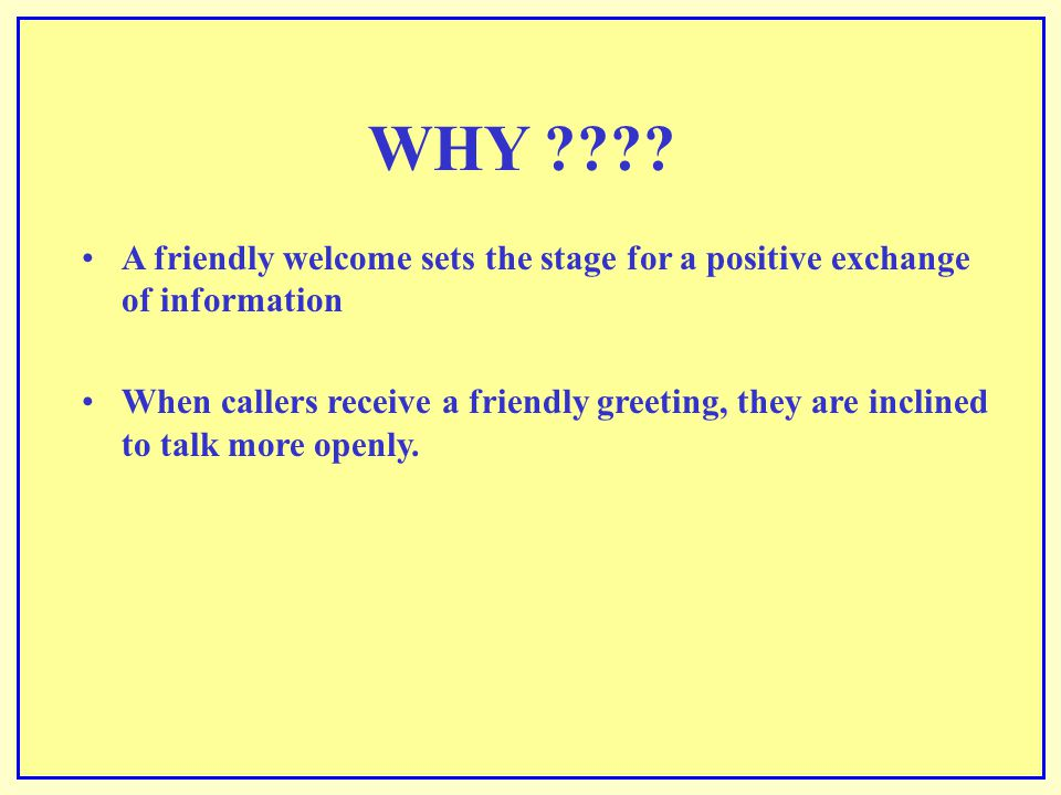 WHY A friendly welcome sets the stage for a positive exchange of information.