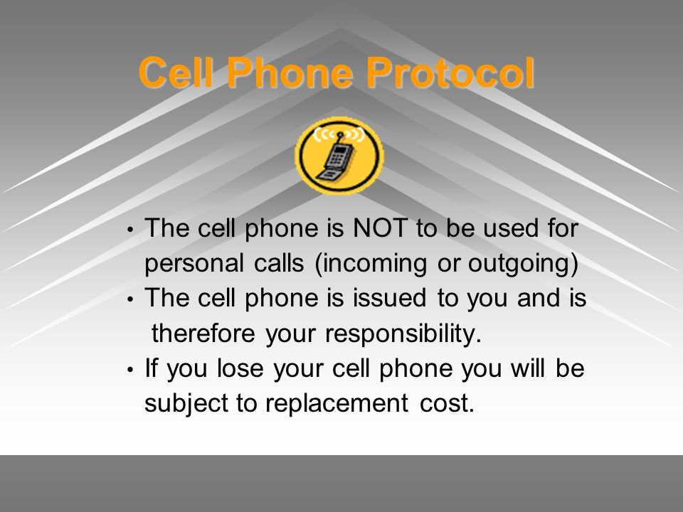Cell Phone Protocol The cell phone is NOT to be used for
