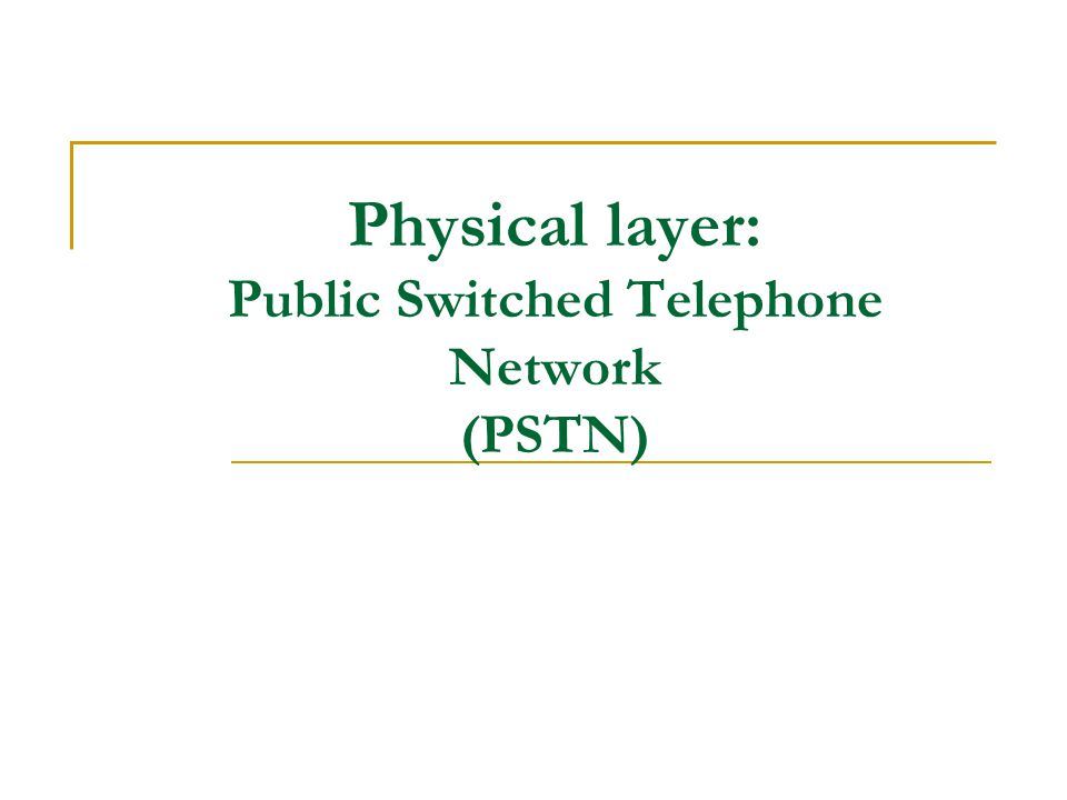 Physical layer: Public Switched Telephone Network (PSTN)