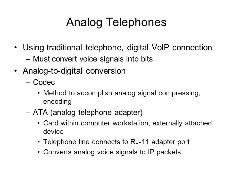 Analog Telephones Using traditional telephone, digital VoIP connection