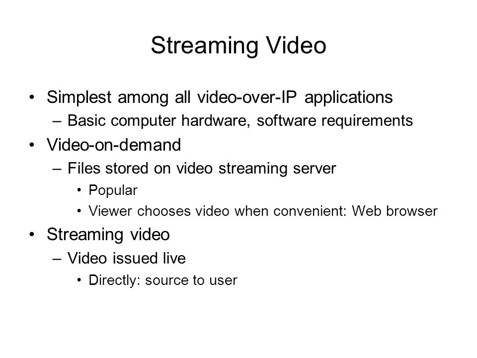 Streaming Video Simplest among all video-over-IP applications