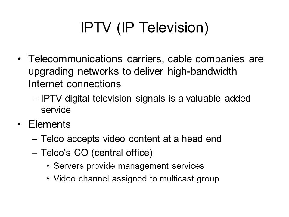 IPTV (IP Television) Telecommunications carriers, cable companies are upgrading networks to deliver high-bandwidth Internet connections.