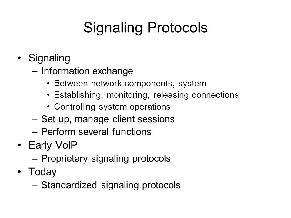 Signaling Protocols Signaling Early VoIP Today Information exchange