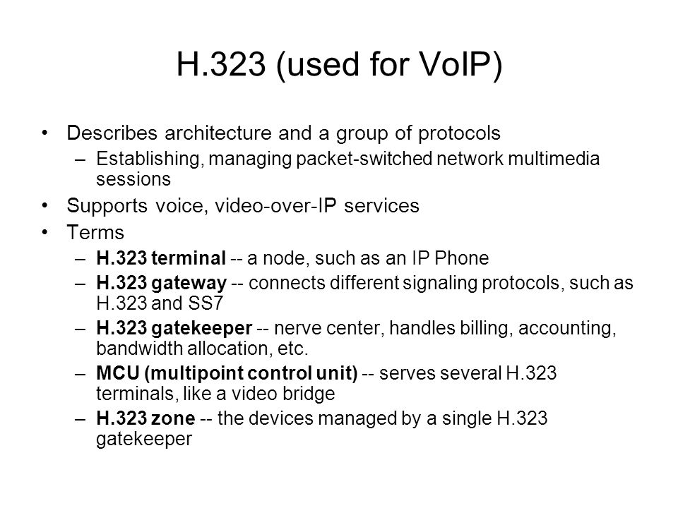 H.323 (used for VoIP) Describes architecture and a group of protocols