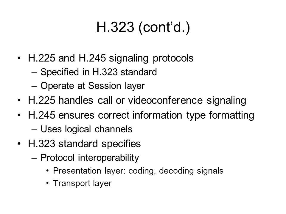 H.323 (cont'd.) H.225 and H.245 signaling protocols