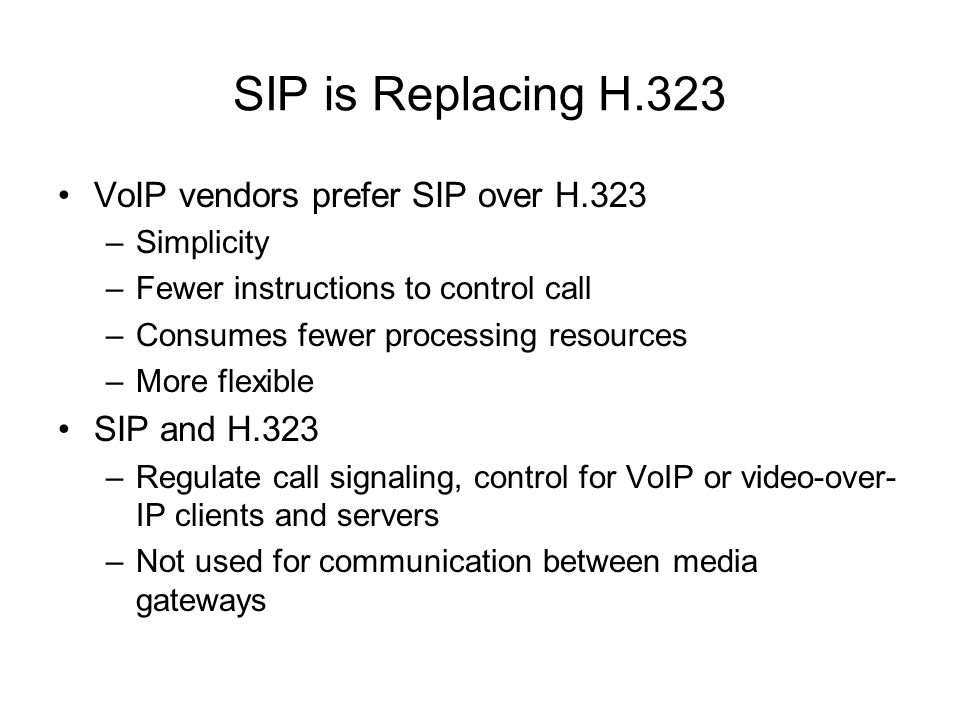 SIP is Replacing H.323 VoIP vendors prefer SIP over H.323