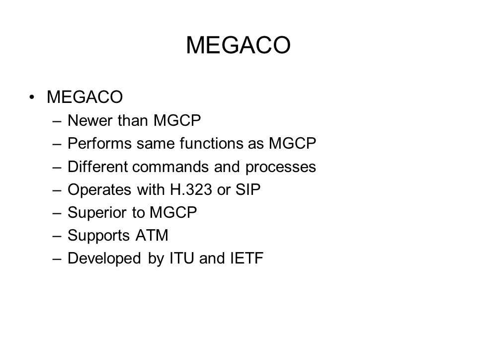 MEGACO MEGACO Newer than MGCP Performs same functions as MGCP