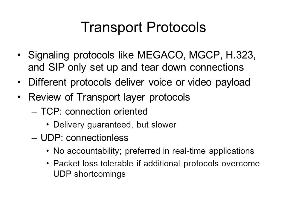 Transport Protocols Signaling protocols like MEGACO, MGCP, H.323, and SIP only set up and tear down connections.