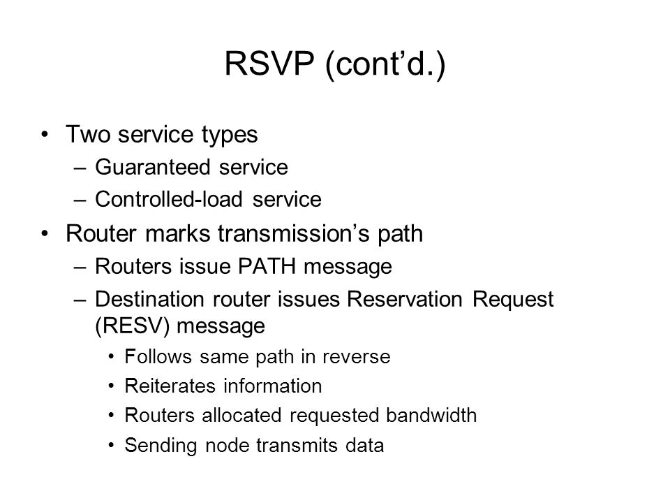 RSVP (cont'd.) Two service types Router marks transmission's path