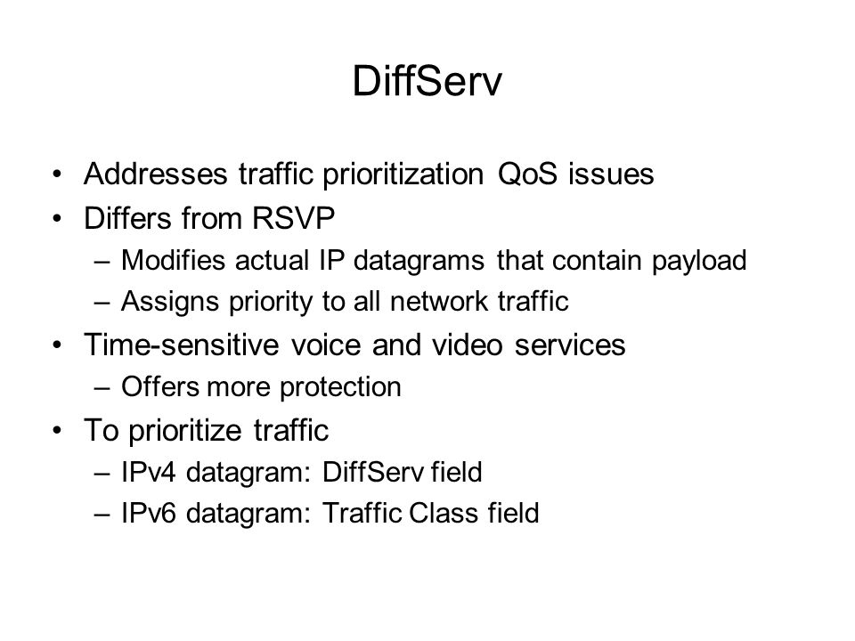 DiffServ Addresses traffic prioritization QoS issues Differs from RSVP