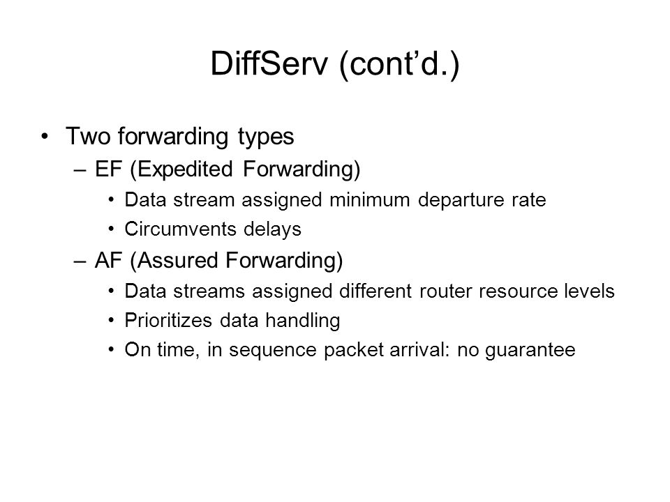 DiffServ (cont'd.) Two forwarding types EF (Expedited Forwarding)