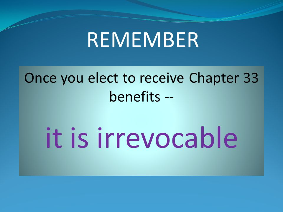 Once you elect to receive Chapter 33 benefits --