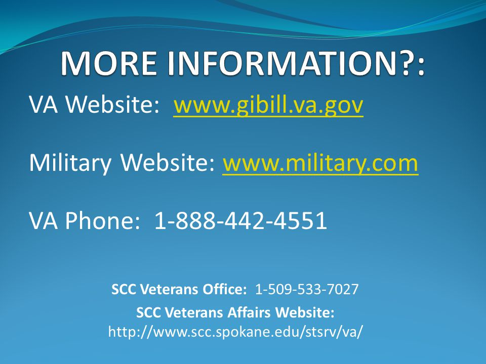 MORE INFORMATION : VA Website: www.gibill.va.gov